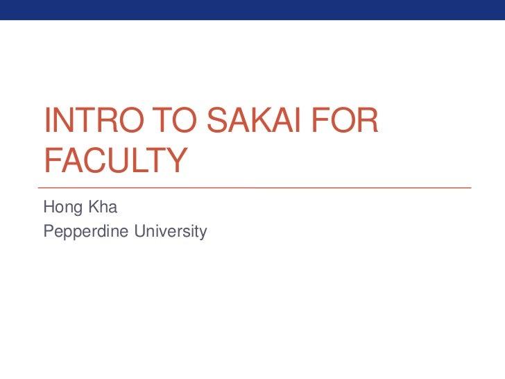INTRO TO SAKAI FORFACULTYHong KhaPepperdine University