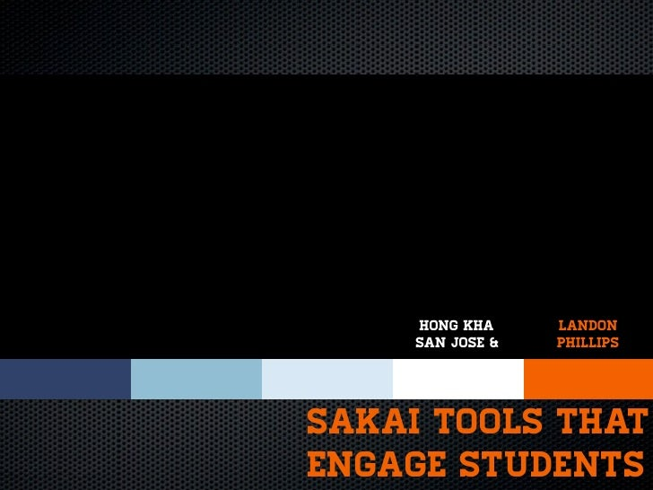 Hong Kha     Landon     San Jose &   PhillipsSakai Tools thatEngage students