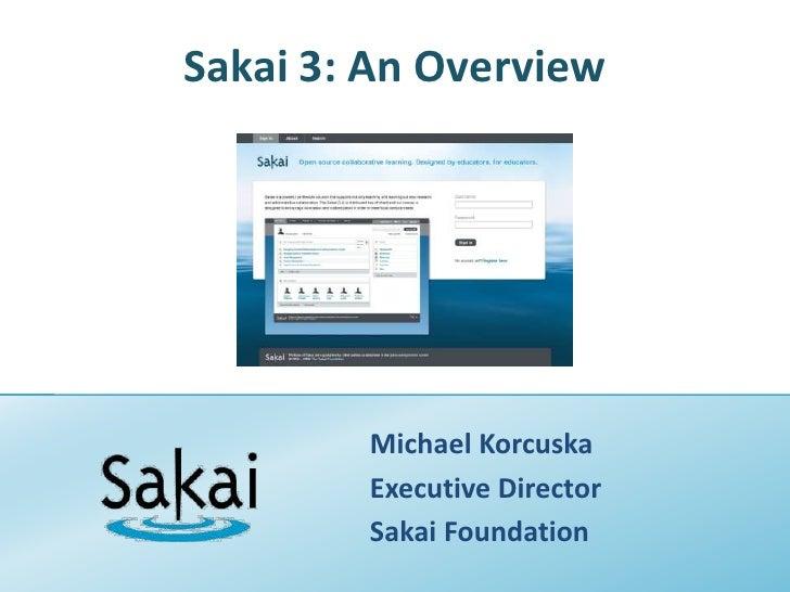 Sakai 3: An Overview<br />Michael Korcuska<br />Executive Director<br />Sakai Foundation<br />