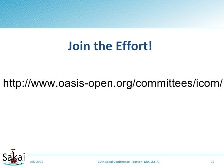 Join the Effort!  http://www.oasis-open.org/committees/icom/          July 2009        10th Sakai Conference - Boston, MA,...