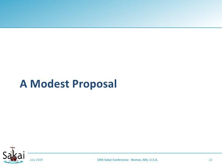 A Modest Proposal      July 2009   10th Sakai Conference - Boston, MA, U.S.A.   23