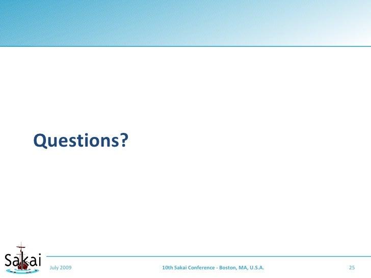 Questions?      July 2009   10th Sakai Conference - Boston, MA, U.S.A.   25