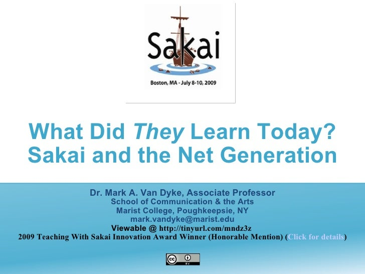 What Did They Learn Today?   Sakai and the Net Generation                    Dr. Mark A. Van Dyke, Associate Professor    ...