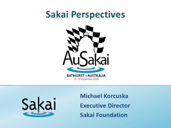 Sakai Perspectives<br />Michael Korcuska<br />Executive Director<br />Sakai Foundation<br />