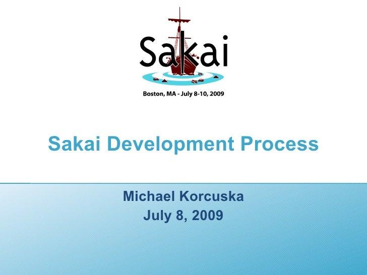 Sakai Development Process        Michael Korcuska          July 8, 2009