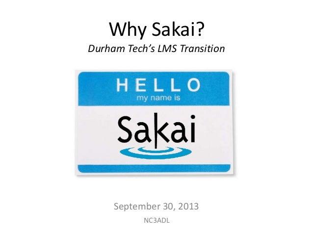 Why Sakai? Durham Tech's LMS Transition September 30, 2013 NC3ADL