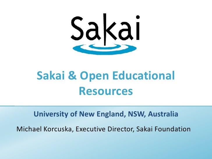 Sakai & Open Educational Resources<br />University of New England, NSW, Australia<br />Michael Korcuska, Executive Directo...