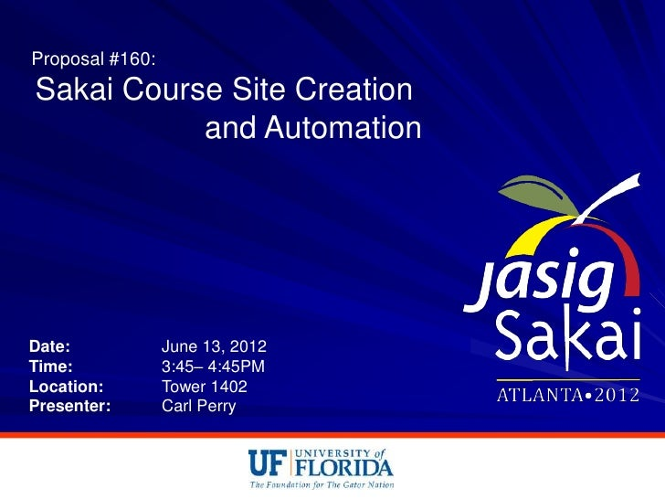 Proposal #160:Sakai Course Site Creation           and AutomationDate:            June 13, 2012Time:            3:45– 4:45...