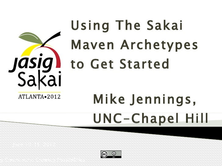 Using The Sakai                             Maven Archetypes                             to Get Started                   ...