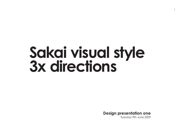 1     Sakai visual style 3x directions             Design presentation one                    Tuesday 9th June 2009