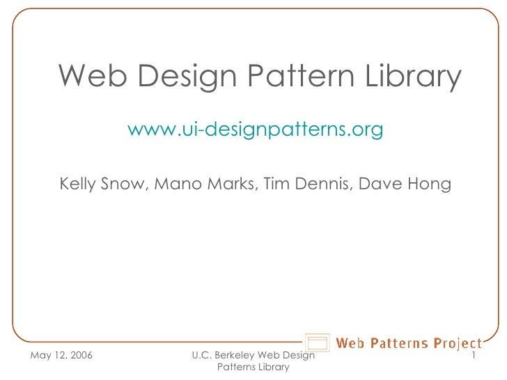 Web Design Pattern Library www.ui-designpatterns.org Kelly Snow, Mano Marks, Tim Dennis, Dave Hong May 12, 2006 U.C. Berke...