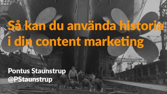 Så kan du använda historia i din content marke4ng Pontus Staunstrup @PStaunstrup