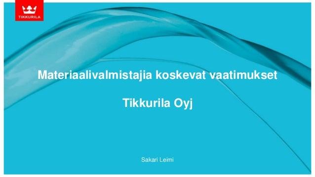 Materiaalivalmistajia koskevat vaatimukset Tikkurila Oyj Sakari Leimi