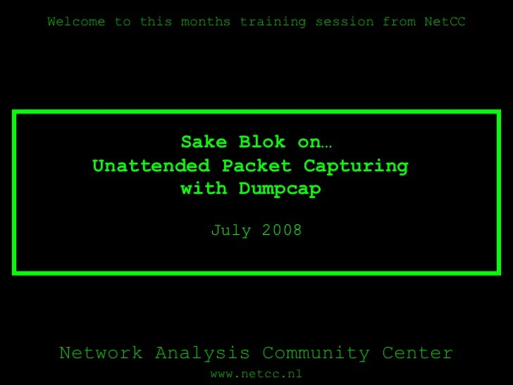 Unattended Packet Capturing  with Dumpcap  July 2008