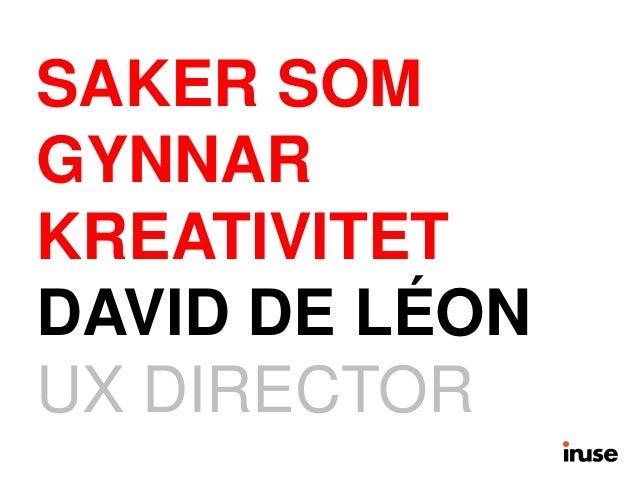 SAKER SOM  GYNNAR  KREATIVITET  DAVID DE LÉON  UX DIRECTOR