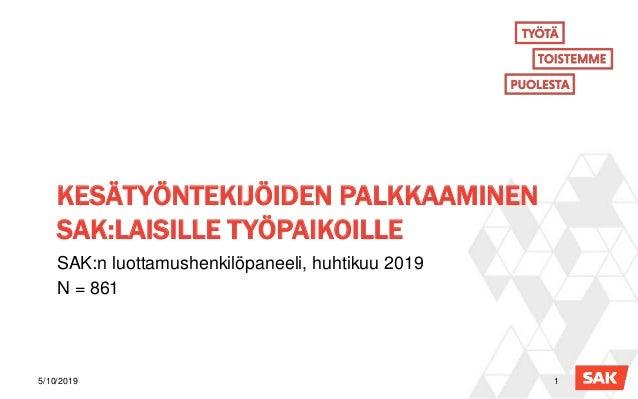 KESÄTYÖNTEKIJÖIDEN PALKKAAMINEN SAK:LAISILLE TYÖPAIKOILLE SAK:n luottamushenkilöpaneeli, huhtikuu 2019 N = 861 5/10/2019 1