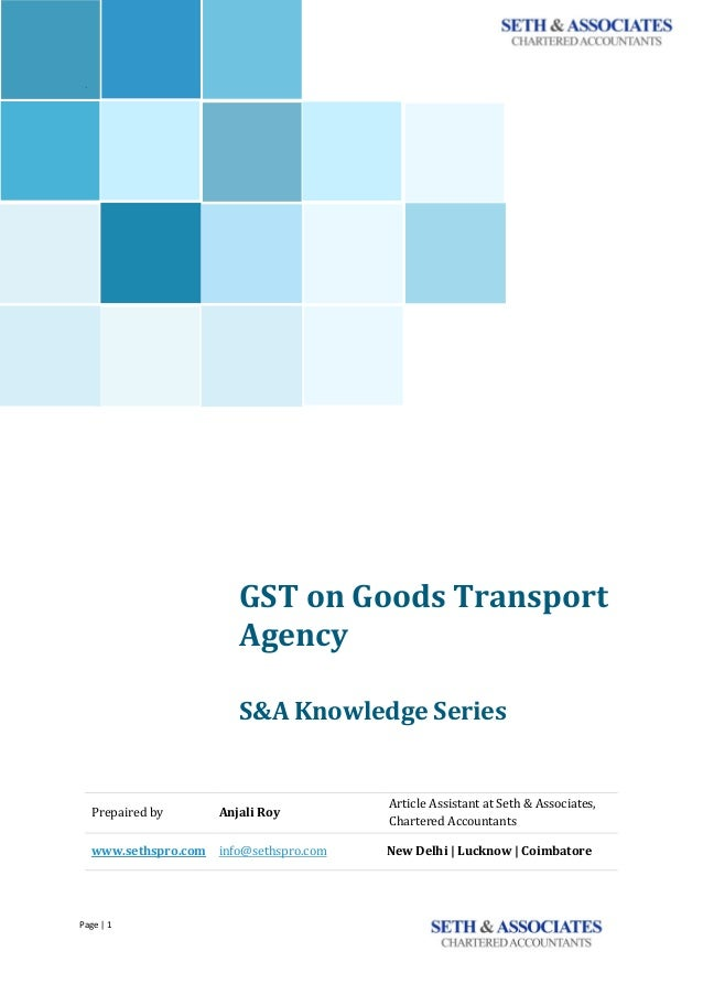 Page | 1 ` GST on Goods Transport Agency S&A Knowledge Series Prepaired by Anjali Roy Article Assistant at Seth & Associat...