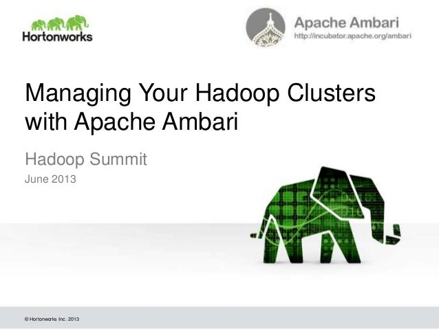 © Hortonworks Inc. 2013 Managing Your Hadoop Clusters with Apache Ambari Hadoop Summit June 2013