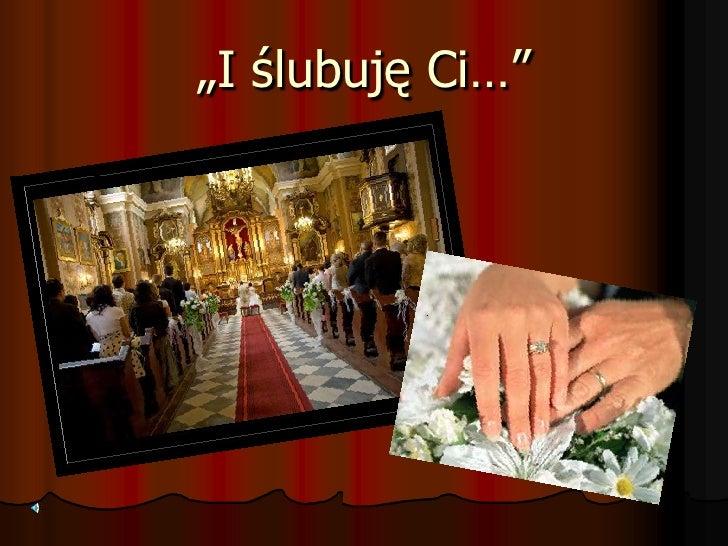 """""""I ślubuję Ci…"""""""