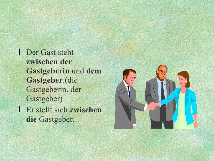 <ul><li>Der Gast steht  zwischen der Gastgeberin  und  dem Gastgeber .(die Gastgeberin, der Gastgeber) </li></ul><ul><li>E...