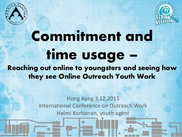 Commitment and time usage – Reaching out online to youngsters and seeing how they see Online Outreach Youth Work Hong Kong...