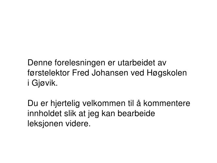 Denne forelesningen er utarbeidet av førstelektor Fred Johansen ved Høgskolen i Gjøvik.<br />Du er hjertelig velkommen til...