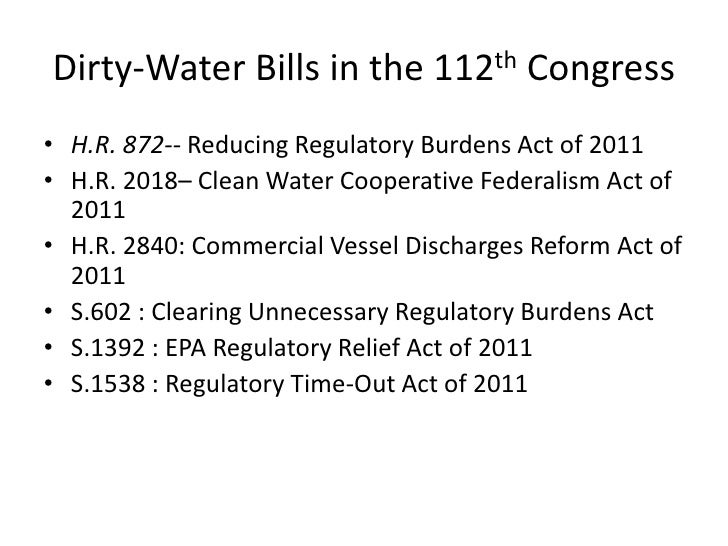 Dirty-Water Bills in the 112th Congress<br />H.R. 872-- Reducing Regulatory Burdens Act of 2011<br />H.R. 2018– Clean Wate...