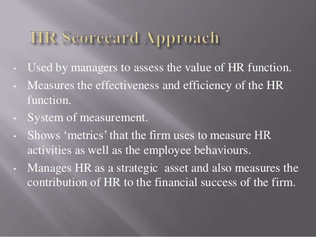 •  •  • •  •  Used by managers to assess the value of HR function. Measures the effectiveness and efficiency of the HR fun...