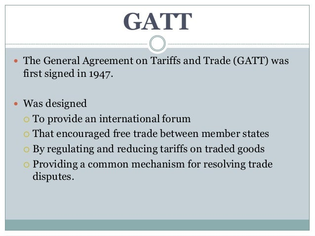 general agreement on tariffs and trade Seen and heard what made you want to look up general agreement on tariffs and trade please tell us where you read or heard it (including the quote, if possible.