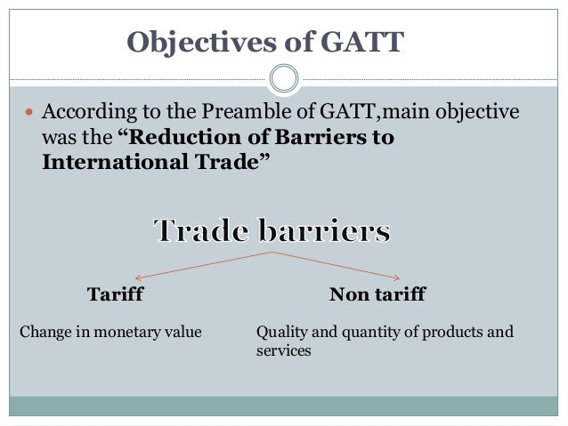 the general agreement and trade gatt The history of gatt was marked by a series of eight negotiating rounds aimed at steadily reducing trade barriers some rounds took years to reach signed agreement.