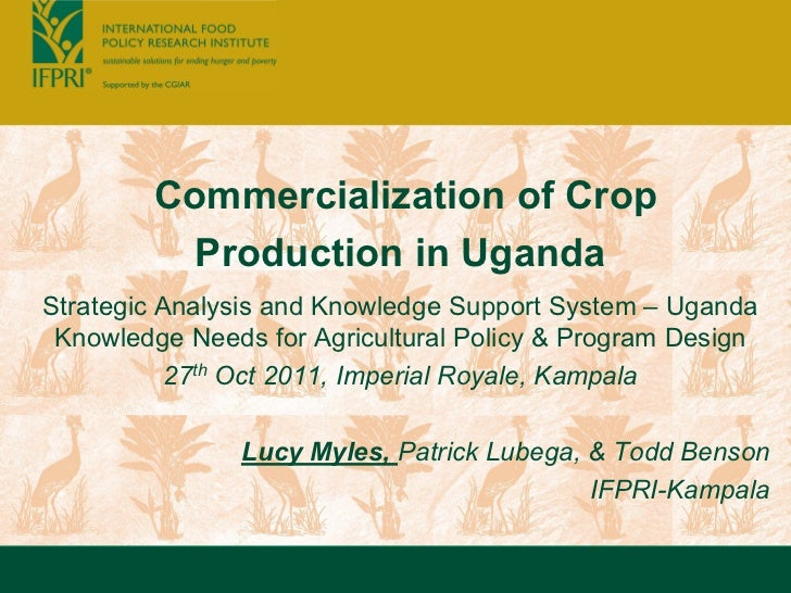 Commercialization of Crop          Production in UgandaStrategic Analysis and Knowledge Support System – Uganda Knowledge ...