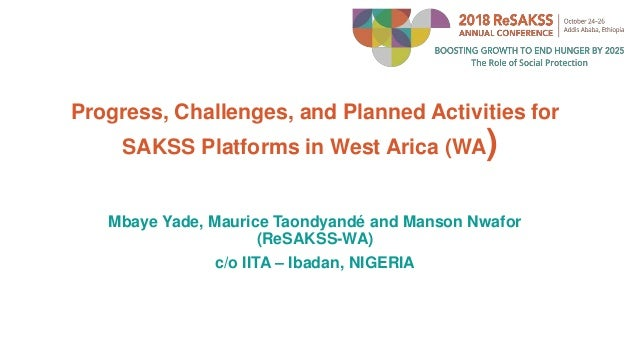 Progress, Challenges, and Planned Activities for SAKSS Platforms in West Arica (WA) Mbaye Yade, Maurice Taondyandé and Man...