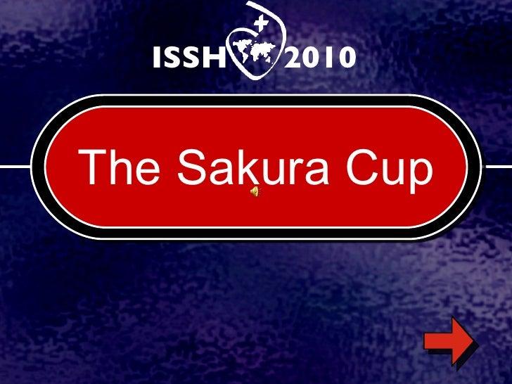 The Sakura Cup <ul><li>ISSH  2010 </li></ul>
