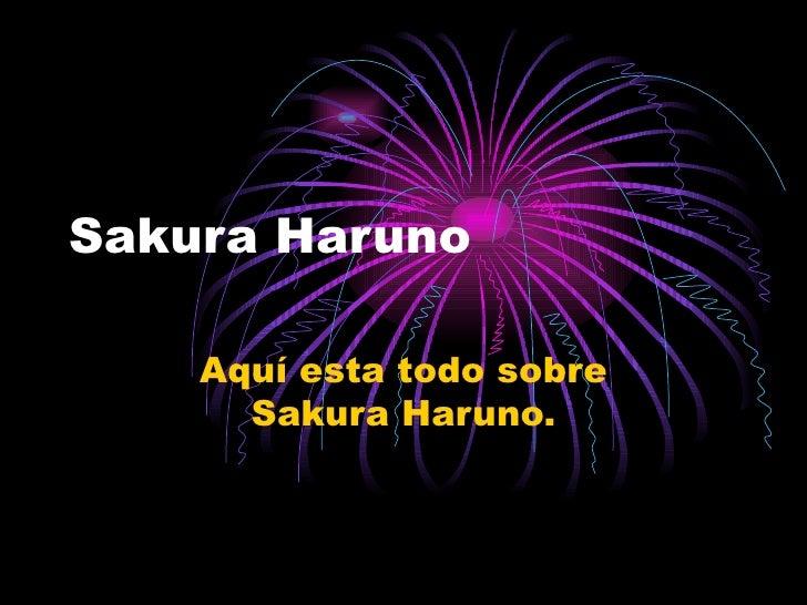 Sakura Haruno Aquí esta todo sobre Sakura Haruno.