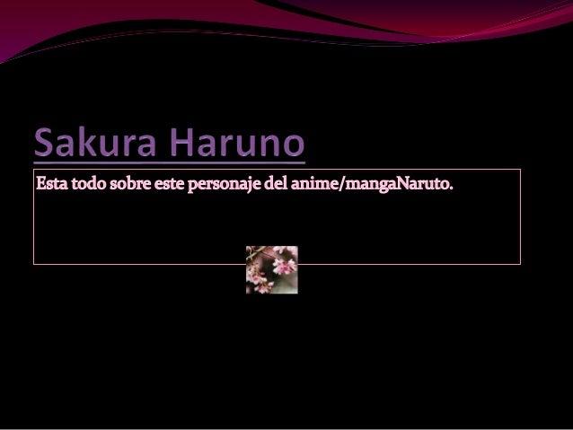 Sakura Haruno (春野 サクラ Haruno Sakura) es un personaje ficticio del manga y anime Naruto creado por Masashi Kishimoto. Su no...
