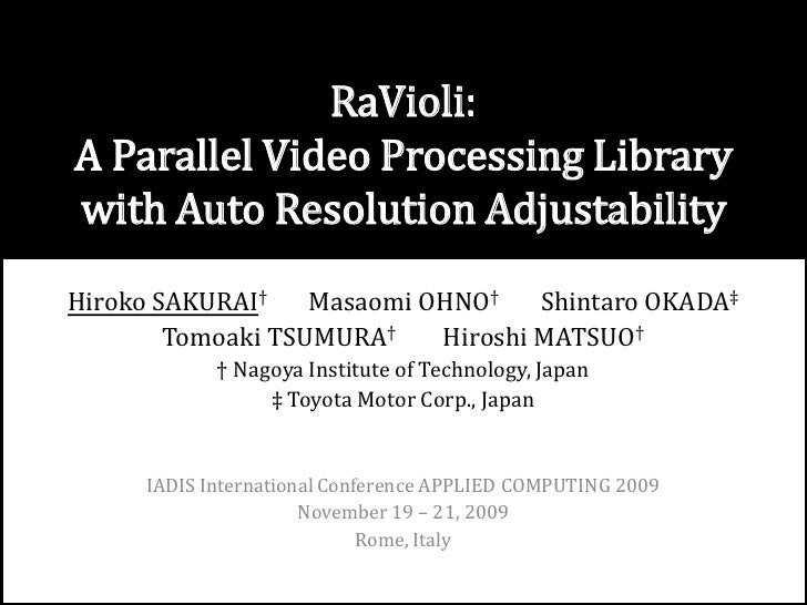 RaVioli: A Parallel Video Processing Librarywith Auto Resolution Adjustability<br />Hiroko SAKURAI†Masaomi OHNO†Shintaro O...
