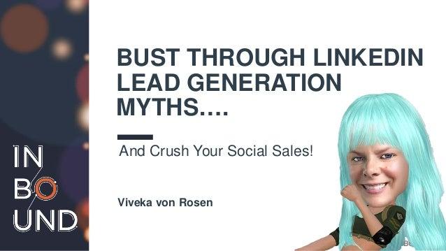 #INBOUND16 BUST THROUGH LINKEDIN LEAD GENERATION MYTHS…. And Crush Your Social Sales! Viveka von Rosen