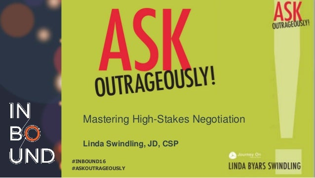 #INBOUND16 Linda Swindling, JD, CSP Mastering High-Stakes Negotiation #ASKOUTRAGEOUSLY #INBOUND16