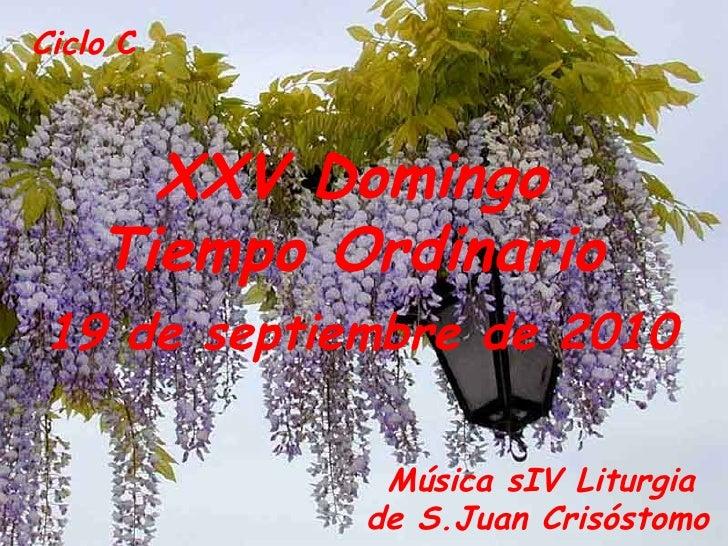 Ciclo  C  XXV Domingo Tiempo Ordinario 19 de septiembre de 2010   Música sIV Liturgia  de S.Juan Crisóstomo