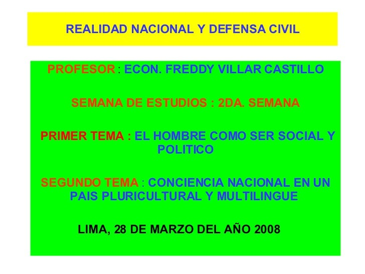 REALIDAD NACIONAL Y DEFENSA CIVIL PROFESOR  :  ECON. FREDDY VILLAR CASTILLO SEMANA DE ESTUDIOS : 2DA. SEMANA PRIMER TEMA :...