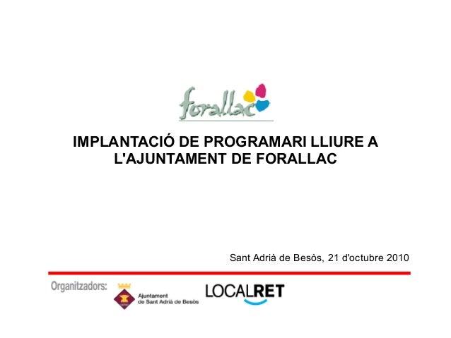 IMPLANTACIÓ DE PROGRAMARI LLIURE A L'AJUNTAMENT DE FORALLAC Sant Adrià de Besòs, 21 d'octubre 2010