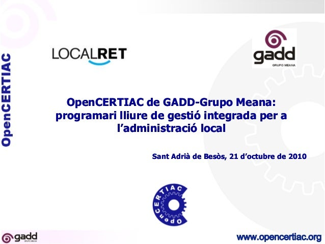 www.opencertiac.orgwww.opencertiac.org OpenCERTIAC deOpenCERTIAC de GADDGADD--GrupoGrupo Meana:Meana: programari lliure de...