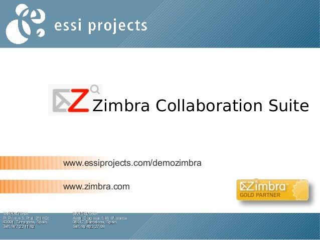 www.essiprojects.com/demozimbra www.zimbra.com TARRAGONATARRAGONA Pl. Prim 4-5, Pral. 2ª (HQ)Pl. Prim 4-5, Pral. 2ª (HQ) 4...