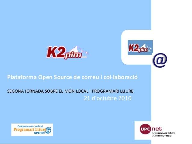 Plataforma Open Source de correu i col·laboració SEGONA JORNADA SOBRE EL MÓN LOCAL I PROGRAMARI LLIURESEGONA JORNADA SOBRE...