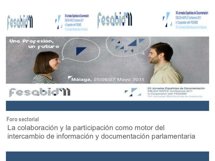 La colaboración y la participación como motor del intercambio de información y documentación parlamentaria Foro sectorial