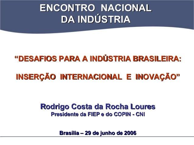 """ENCONTRO NACIONALENCONTRO NACIONAL DA INDÚSTRIADA INDÚSTRIA """"""""DESAFIOS PARA A INDÚSTRIA BRASILEIRA:DESAFIOS PARA A INDÚSTR..."""