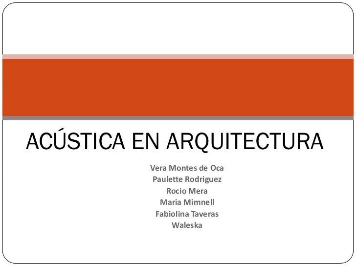ACÚSTICA EN ARQUITECTURA          Vera Montes de Oca          Paulette Rodriguez              Rocio Mera            Maria ...