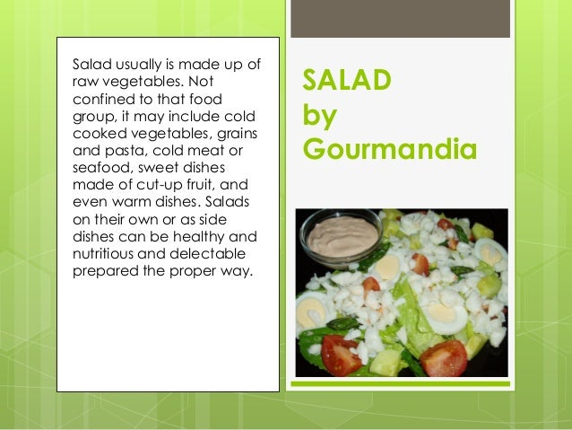 Salad usually is made up ofraw vegetables. Notconfined to that food                              SALADgroup, it may includ...