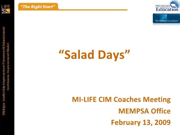 """ Salad Days"" MI-LIFE CIM Coaches Meeting MEMPSA Office February 13, 2009 0"