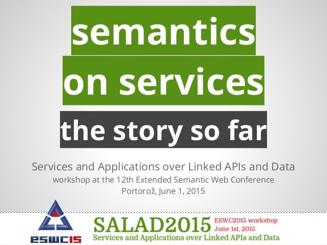 the story so far Services and Applications over Linked APIs and Data workshop at the 12th Extended Semantic Web Conference...
